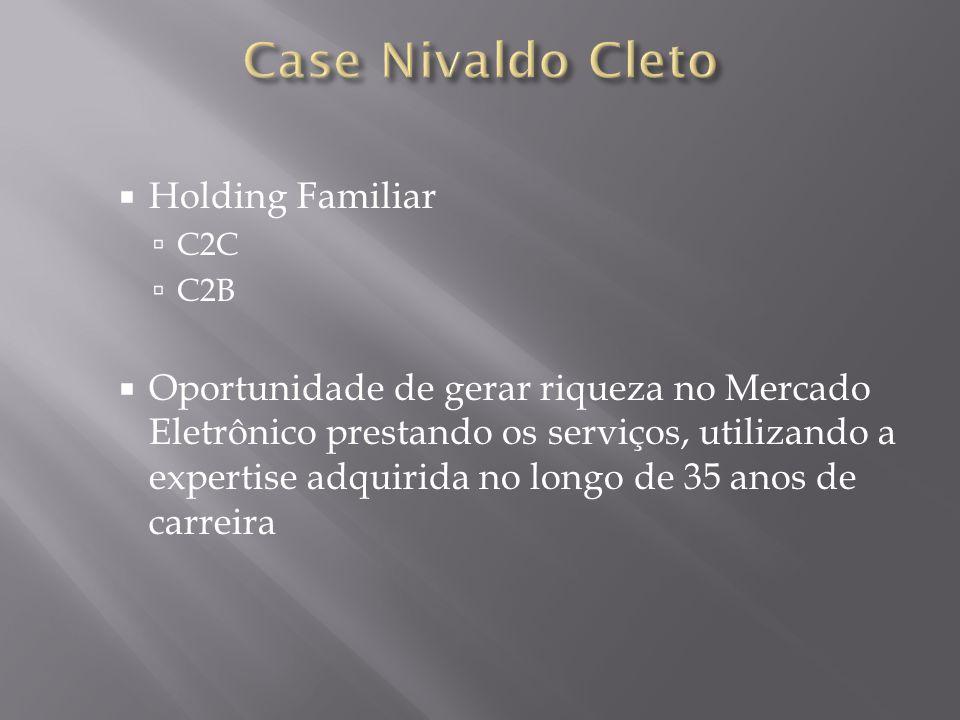  Holding Familiar  C2C  C2B  Oportunidade de gerar riqueza no Mercado Eletrônico prestando os serviços, utilizando a expertise adquirida no longo de 35 anos de carreira