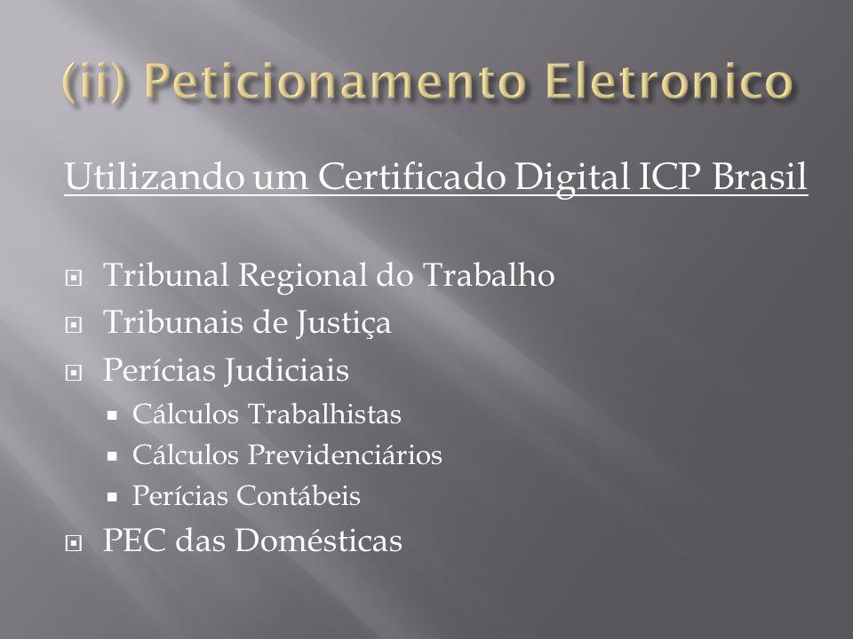 Utilizando um Certificado Digital ICP Brasil  Tribunal Regional do Trabalho  Tribunais de Justiça  Perícias Judiciais  Cálculos Trabalhistas  Cálculos Previdenciários  Perícias Contábeis  PEC das Domésticas