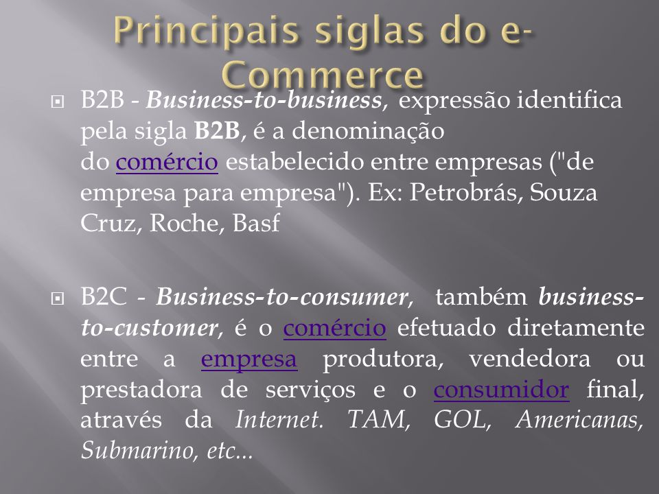  B2B - Business-to-business, expressão identifica pela sigla B2B, é a denominação do comércio estabelecido entre empresas ( de empresa para empresa ).