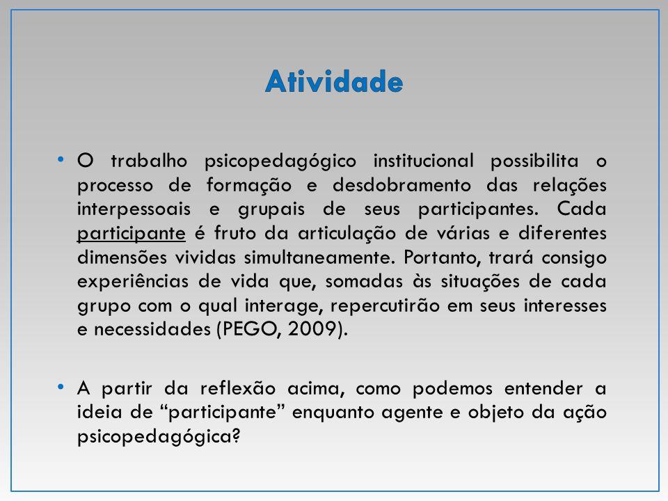 O trabalho psicopedagógico institucional possibilita o processo de formação e desdobramento das relações interpessoais e grupais de seus participantes