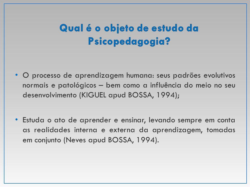 A maioria dos autores concordam que o foco da Psicopedagogia está centrado na aprendizagem humana; Pilar: Aprendizagem com seus problemas .