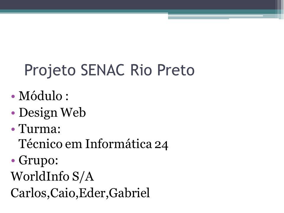 Projeto SENAC Rio Preto Módulo : Design Web Turma: Técnico em Informática 24 Grupo: WorldInfo S/A Carlos,Caio,Eder,Gabriel
