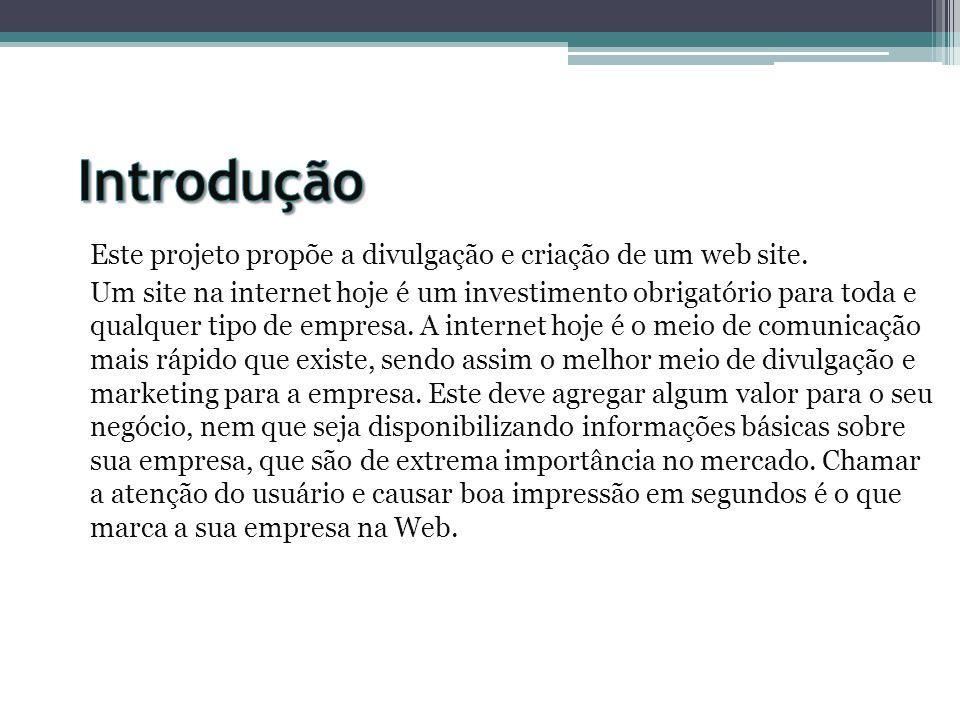 Este projeto propõe a divulgação e criação de um web site. Um site na internet hoje é um investimento obrigatório para toda e qualquer tipo de empresa