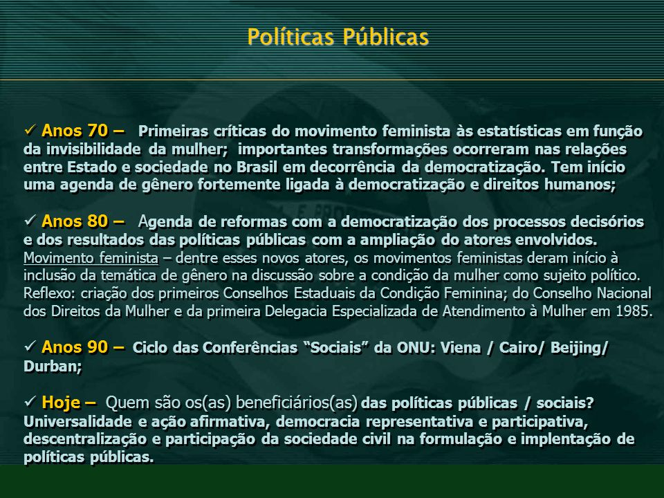 Políticas Públicas Anos 70 – Primeiras críticas do movimento feminista às estatísticas em função da invisibilidade da mulher; importantes transformaçõ