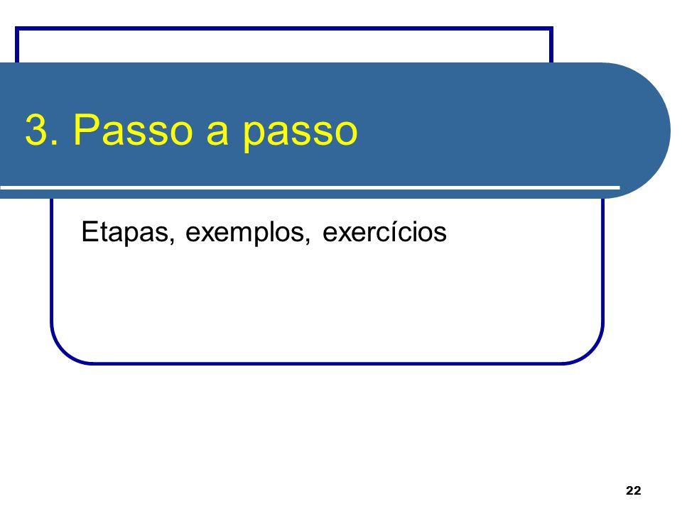 22 3. Passo a passo Etapas, exemplos, exercícios