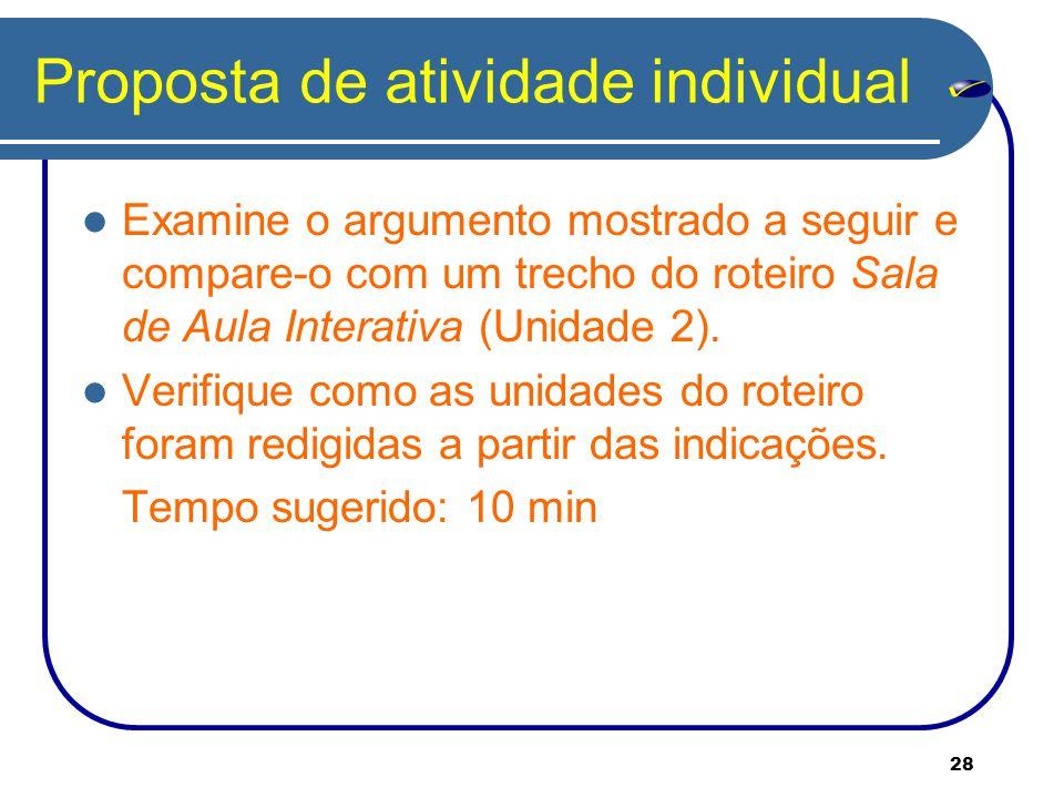 28 Proposta de atividade individual Examine o argumento mostrado a seguir e compare-o com um trecho do roteiro Sala de Aula Interativa (Unidade 2).