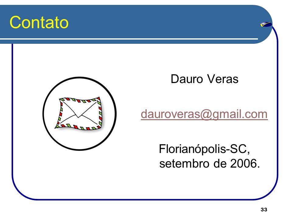 33 Contato Dauro Veras dauroveras@gmail.com Florianópolis-SC, setembro de 2006.