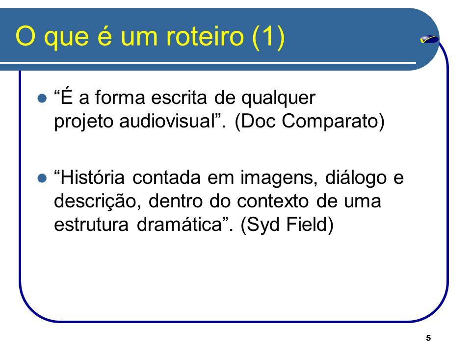 5 O que é um roteiro (1) É a forma escrita de qualquer projeto audiovisual .