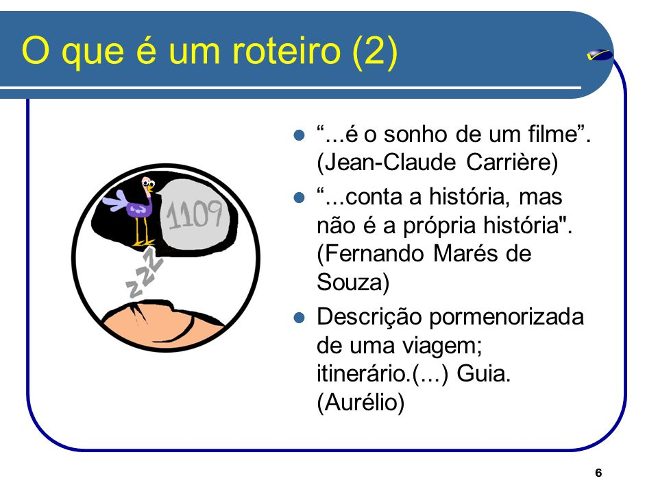 6 O que é um roteiro (2) ...é o sonho de um filme .