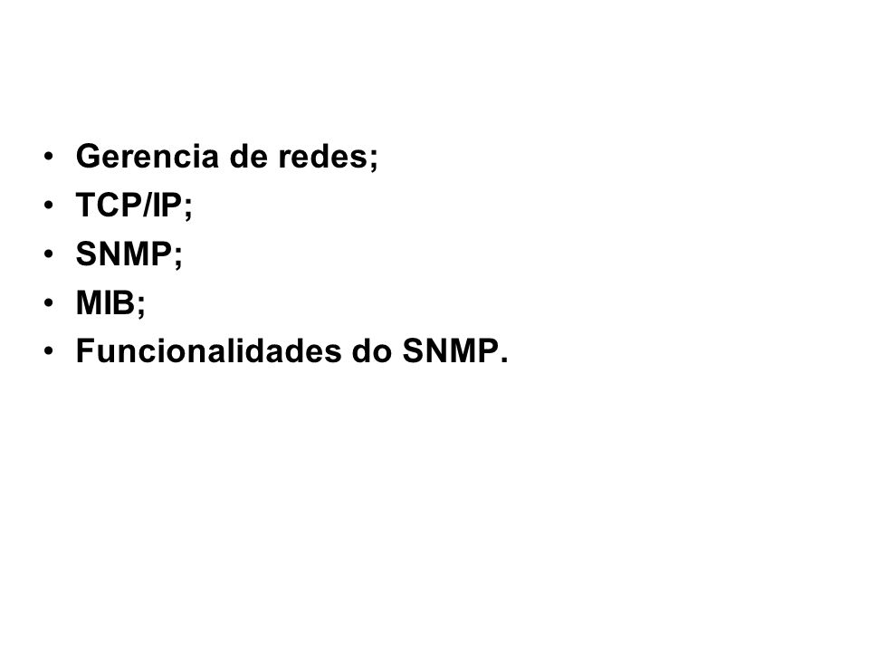 6 Agenda Gerencia de redes; TCP/IP; SNMP; MIB; Funcionalidades do SNMP.