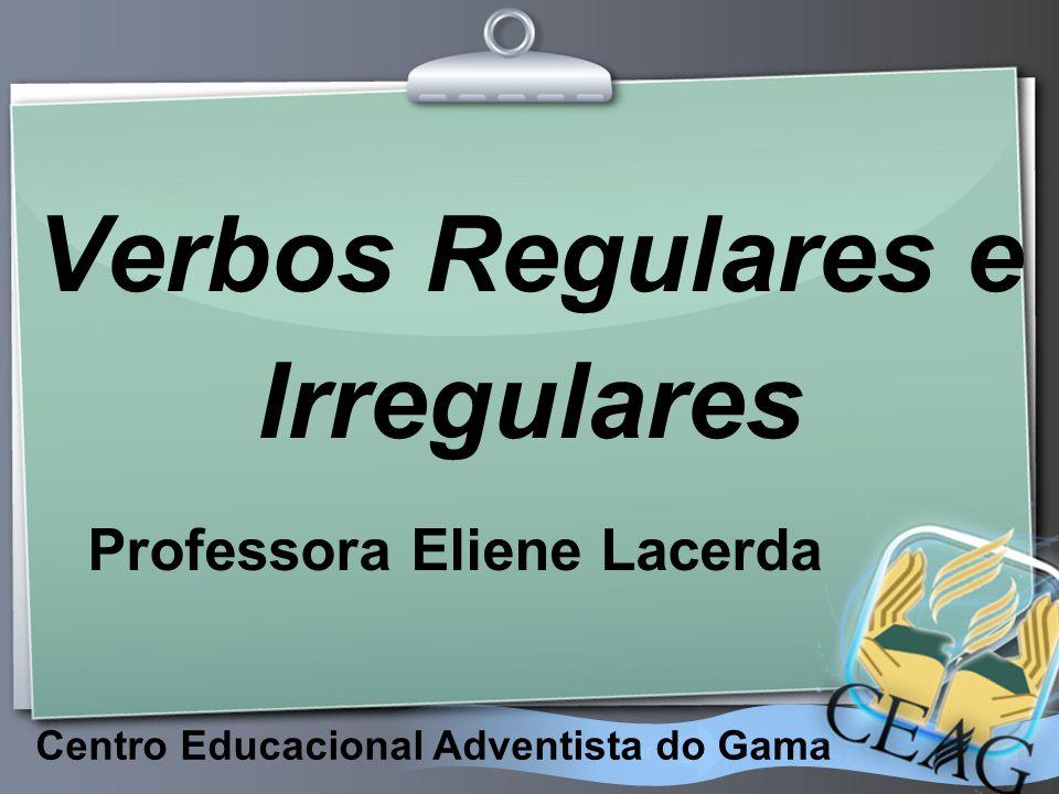 Ihr Logo Centro Educacional Adventista do Gama Verbos Regulares e Irregulares Professora Eliene Lacerda