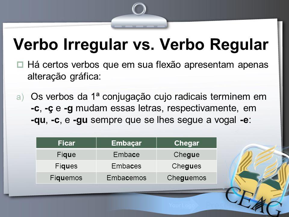 Your Logo Verbo Irregular vs. Verbo Regular  Há certos verbos que em sua flexão apresentam apenas alteração gráfica: a) Os verbos da 1ª conjugação cu