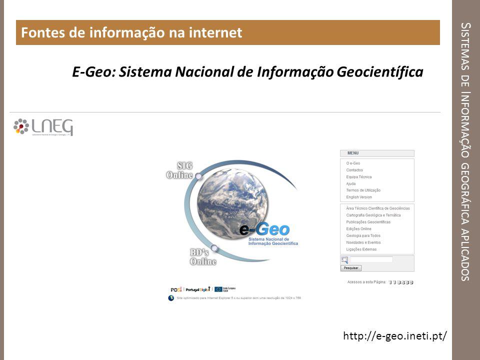 E-Geo: Sistema Nacional de Informação Geocientífica http://e-geo.ineti.pt/ S ISTEMAS DE I NFORMAÇÃO GEOGRÁFICA APLICADOS Fontes de informação na inter