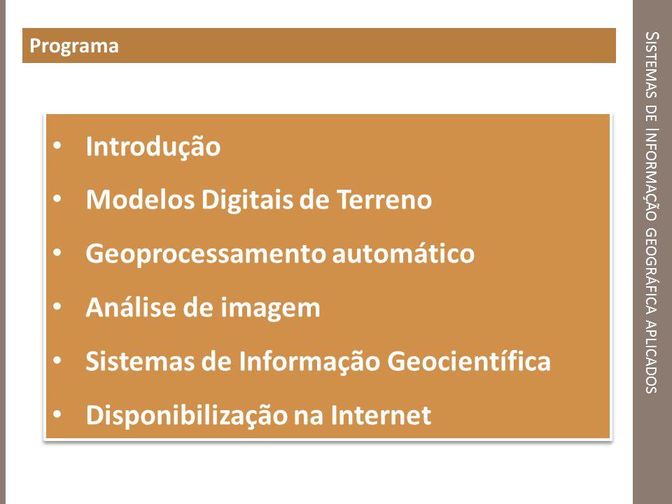 S ISTEMAS DE I NFORMAÇÃO GEOGRÁFICA APLICADOS Programa Introdução Modelos Digitais de Terreno Geoprocessamento automático Análise de imagem Sistemas d