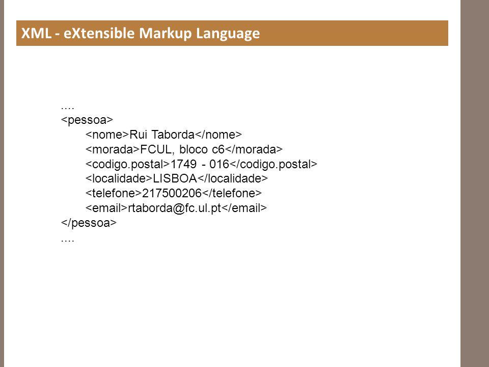 XML - eXtensible Markup Language.... Rui Taborda FCUL, bloco c6 1749 - 016 LISBOA 217500206 rtaborda@fc.ul.pt....