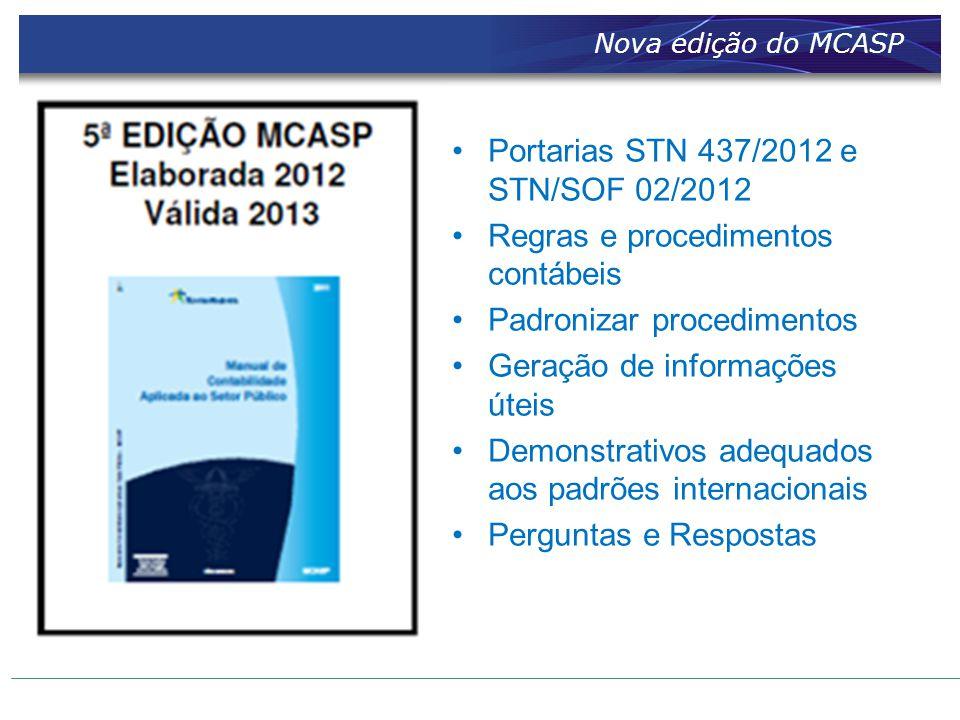 Nova edição do MCASP Portarias STN 437/2012 e STN/SOF 02/2012 Regras e procedimentos contábeis Padronizar procedimentos Geração de informações úteis D