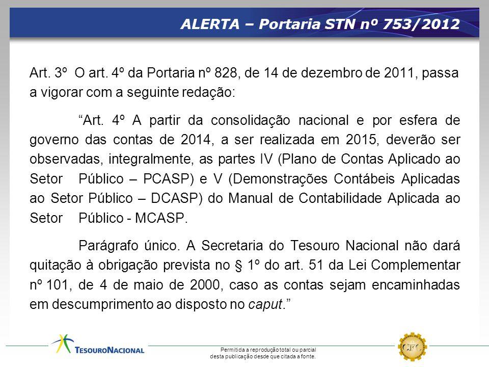 Permitida a reprodução total ou parcial desta publicação desde que citada a fonte. ALERTA – Portaria STN nº 753/2012 Art. 3º O art. 4º da Portaria nº