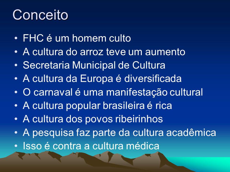 Conceito FHC é um homem culto A cultura do arroz teve um aumento Secretaria Municipal de Cultura A cultura da Europa é diversificada O carnaval é uma
