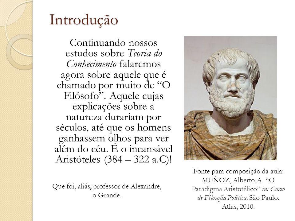Introdução Continuando nossos estudos sobre Teoria do Conhecimento falaremos agora sobre aquele que é chamado por muito de O Filósofo .