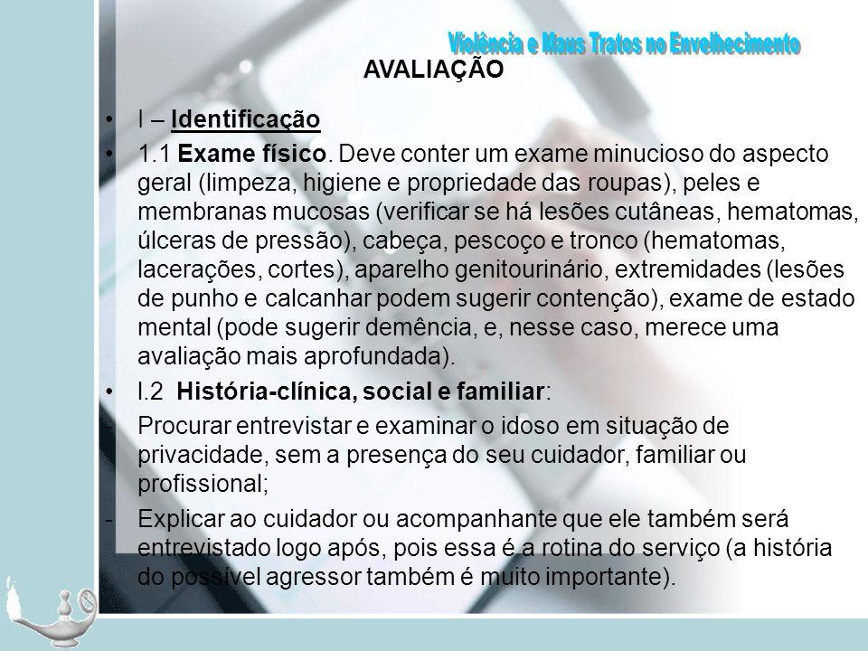AVALIAÇÃO I – Identificação 1.1 Exame físico. Deve conter um exame minucioso do aspecto geral (limpeza, higiene e propriedade das roupas), peles e mem