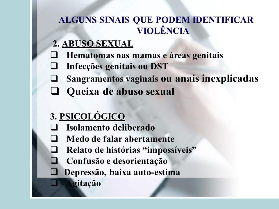 ALGUNS SINAIS QUE PODEM IDENTIFICAR VIOLÊNCIA ABUSO SEXUAL 2. ABUSO SEXUAL  Hematomas nas mamas e áreas genitais  Infecções genitais ou DST  Sangra