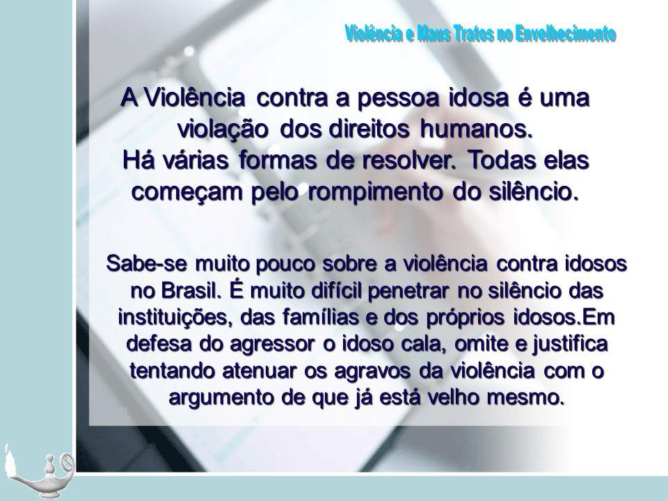 A Violência contra a pessoa idosa é uma violação dos direitos humanos. Há várias formas de resolver. Todas elas começam pelo rompimento do silêncio. S