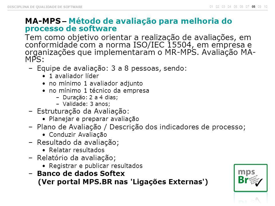 MA-MPS – Método de avaliação para melhoria do processo de software Tem como objetivo orientar a realização de avaliações, em conformidade com a norma