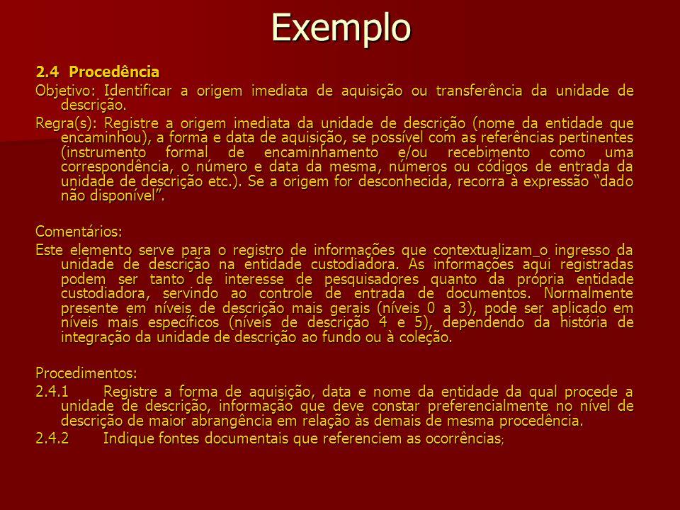 Exemplo 2.4 Procedência Objetivo: Identificar a origem imediata de aquisição ou transferência da unidade de descrição.