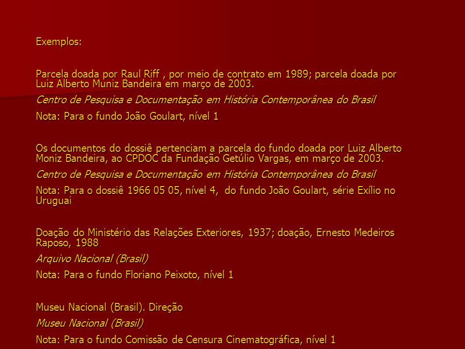 Exemplos: Parcela doada por Raul Riff, por meio de contrato em 1989; parcela doada por Luiz Alberto Muniz Bandeira em março de 2003.
