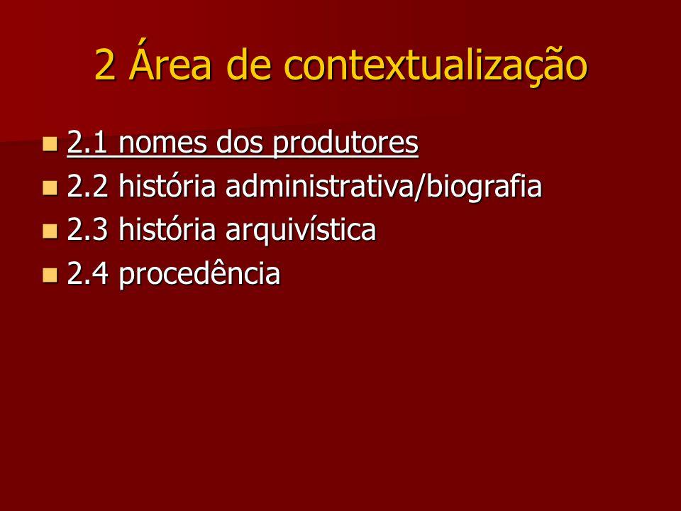 2 Área de contextualização 2.1 nomes dos produtores 2.1 nomes dos produtores 2.2 história administrativa/biografia 2.2 história administrativa/biografia 2.3 história arquivística 2.3 história arquivística 2.4 procedência 2.4 procedência
