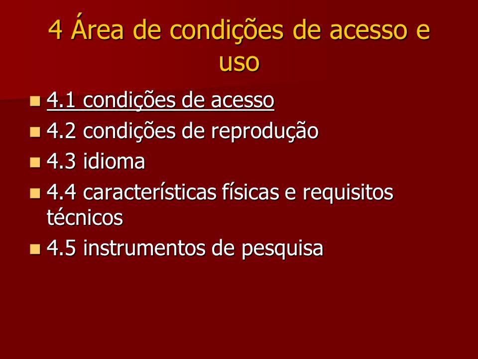 4 Área de condições de acesso e uso 4.1 condições de acesso 4.1 condições de acesso 4.2 condições de reprodução 4.2 condições de reprodução 4.3 idioma 4.3 idioma 4.4 características físicas e requisitos técnicos 4.4 características físicas e requisitos técnicos 4.5 instrumentos de pesquisa 4.5 instrumentos de pesquisa