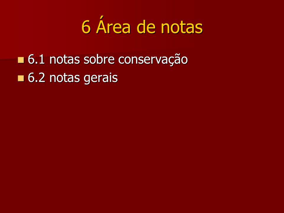 6 Área de notas 6.1 notas sobre conservação 6.1 notas sobre conservação 6.2 notas gerais 6.2 notas gerais