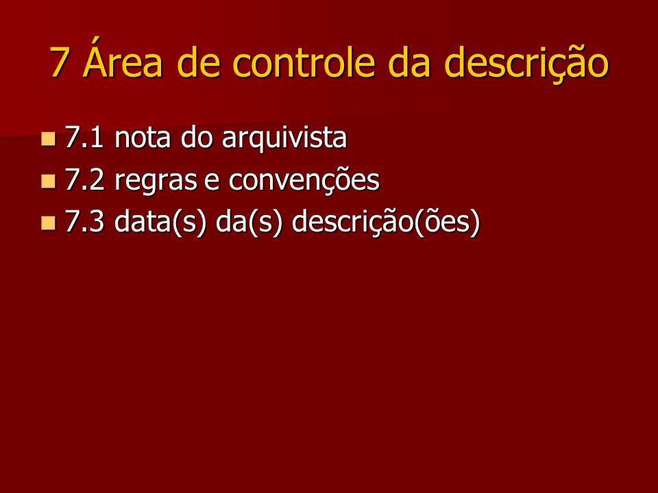 7 Área de controle da descrição 7.1 nota do arquivista 7.1 nota do arquivista 7.2 regras e convenções 7.2 regras e convenções 7.3 data(s) da(s) descrição(ões) 7.3 data(s) da(s) descrição(ões)