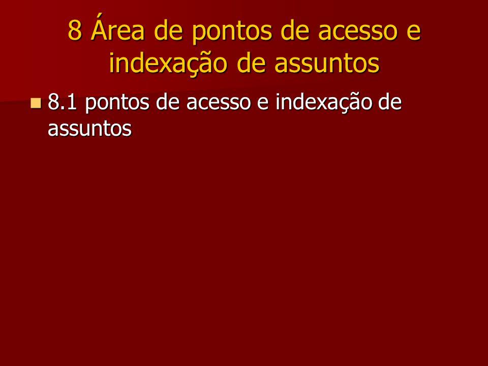 8 Área de pontos de acesso e indexação de assuntos 8.1 pontos de acesso e indexação de assuntos 8.1 pontos de acesso e indexação de assuntos