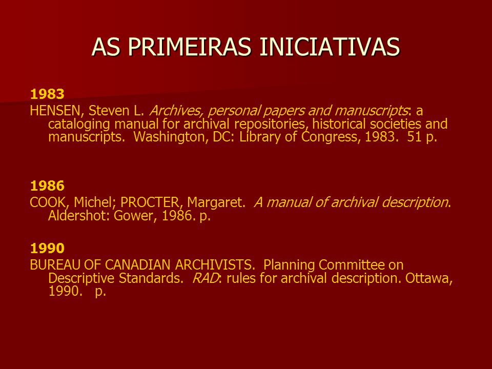 AS PRIMEIRAS INICIATIVAS 1983 HENSEN, Steven L. Archives, personal papers and manuscripts: a cataloging manual for archival repositories, historical s