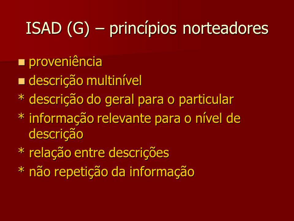 ISAD (G) – princípios norteadores proveniência proveniência descrição multinível descrição multinível * descrição do geral para o particular * informação relevante para o nível de descrição * relação entre descrições * não repetição da informação