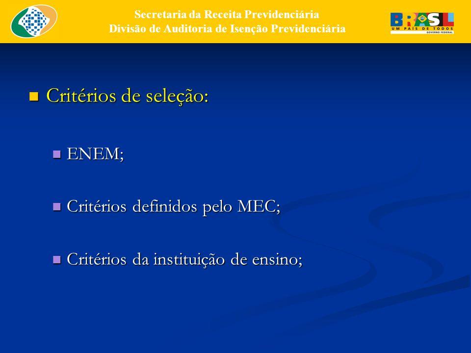 Critérios de seleção: Critérios de seleção: ENEM; ENEM; Critérios definidos pelo MEC; Critérios definidos pelo MEC; Critérios da instituição de ensino; Critérios da instituição de ensino; Secretaria da Receita Previdenciária Divisão de Auditoria de Isenção Previdenciária