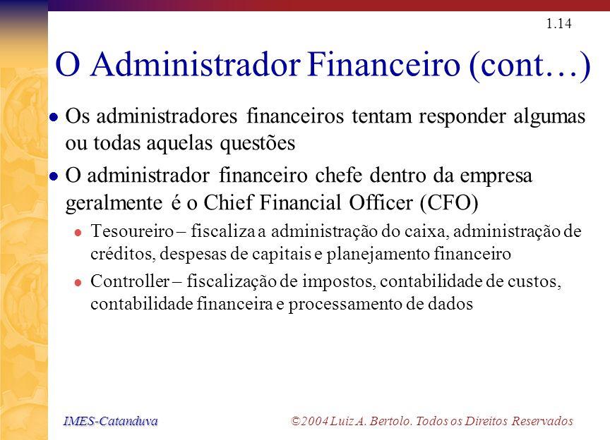 IMES-Catanduva IMES-Catanduva ©2004 Luiz A. Bertolo. Todos os Direitos Reservados 1.13 O Administrador Financeiro (cont...) Executivo Financeiro Princ