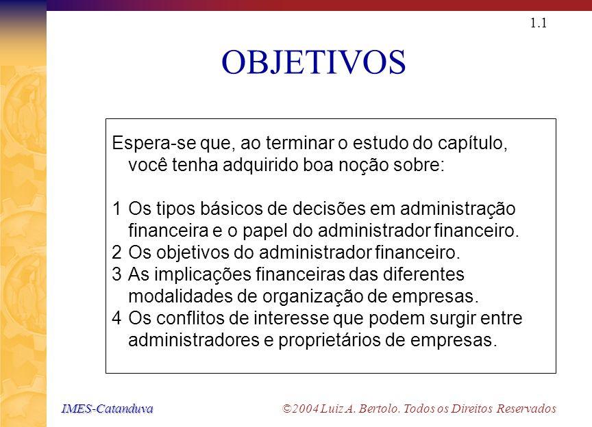 IMES-Catanduva IMES-Catanduva ©2004 Luiz A. Bertolo. Todos os Direitos Reservados 1.0 CAPÍTULO 01 INTRODUÇÃO À ADMINISTRAÇÃO FINANCEIRA