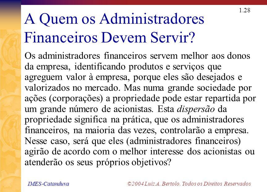IMES-Catanduva IMES-Catanduva ©2004 Luiz A. Bertolo. Todos os Direitos Reservados 1.27 Objetivos da Administração Financeira Carreira Salário Anual (e