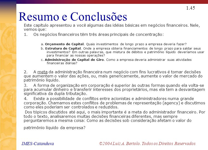 IMES-Catanduva IMES-Catanduva ©2004 Luiz A. Bertolo. Todos os Direitos Reservados 1.44 As Bolsas de Valores As bolsas de valores diferem dos mercados