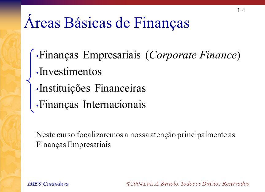 """IMES-Catanduva IMES-Catanduva ©2004 Luiz A. Bertolo. Todos os Direitos Reservados 1.3 Conceituação de Finanças (cont.) A palavra """"arte"""" implica que ex"""