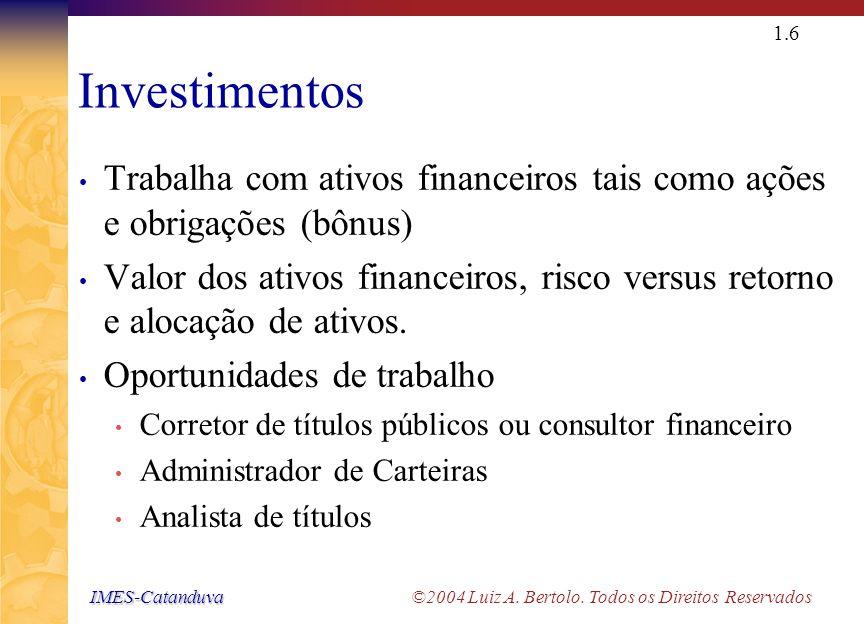 IMES-Catanduva IMES-Catanduva ©2004 Luiz A. Bertolo. Todos os Direitos Reservados 1.5 Áreas Relacionadas As Finanças estão estreitamente relacionadas