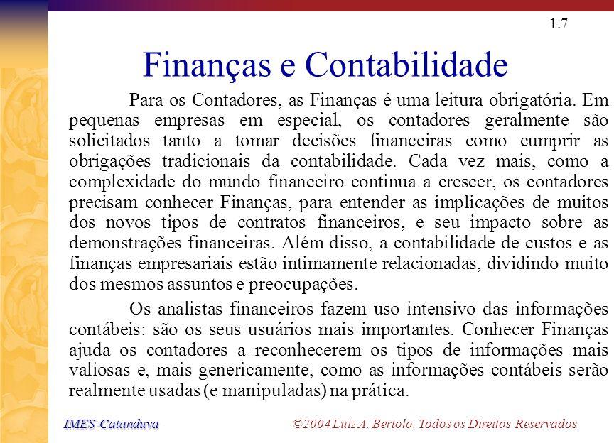 IMES-Catanduva IMES-Catanduva ©2004 Luiz A. Bertolo. Todos os Direitos Reservados 1.6 Investimentos Trabalha com ativos financeiros tais como ações e