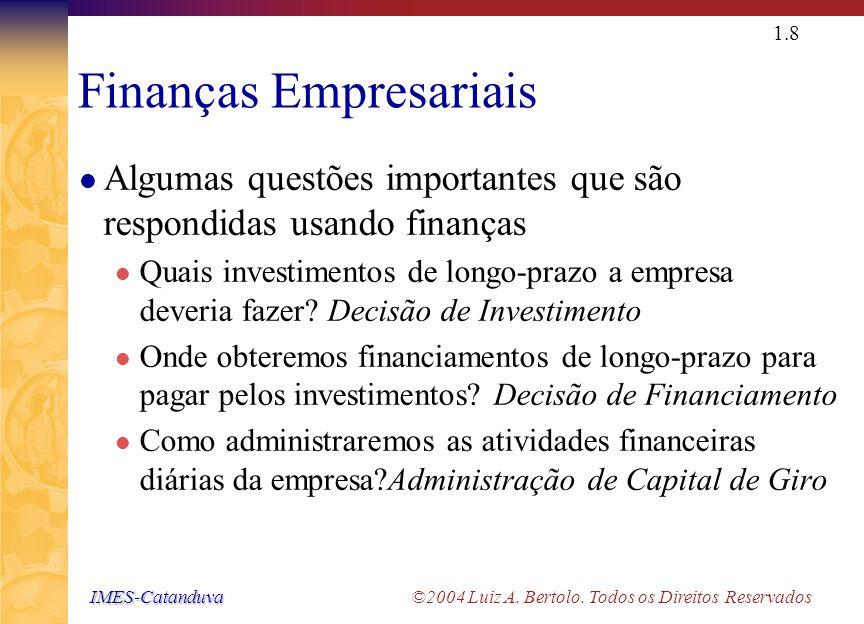 IMES-Catanduva IMES-Catanduva ©2004 Luiz A. Bertolo. Todos os Direitos Reservados 1.7 Finanças e Contabilidade Para os Contadores, as Finanças é uma l