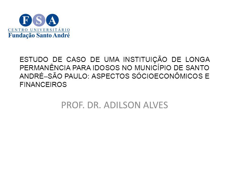 ESTUDO DE CASO DE UMA INSTITUIÇÃO DE LONGA PERMANÊNCIA PARA IDOSOS NO MUNICÍPIO DE SANTO ANDRÉ–SÃO PAULO: ASPECTOS SÓCIOECONÔMICOS E FINANCEIROS PROF.