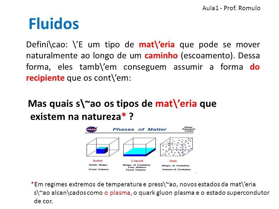 Fluidos Mas quais s\~ao os tipos de mat\'eria que existem na natureza* .