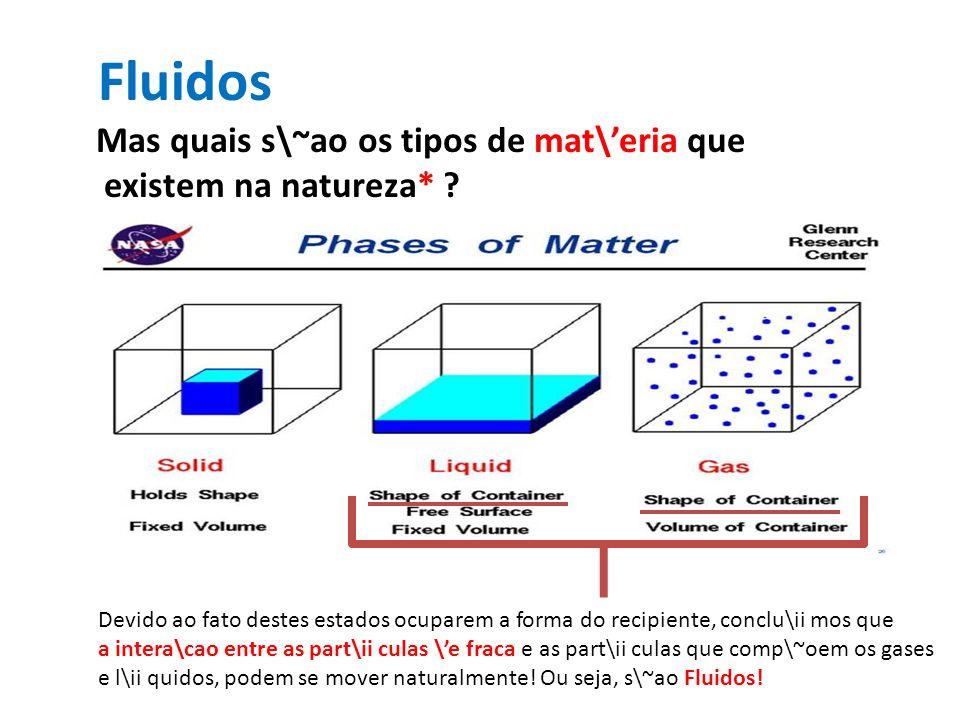 Fluidos Mas quais s\~ao os tipos de mat\'eria que existem na natureza* ? Fluidos