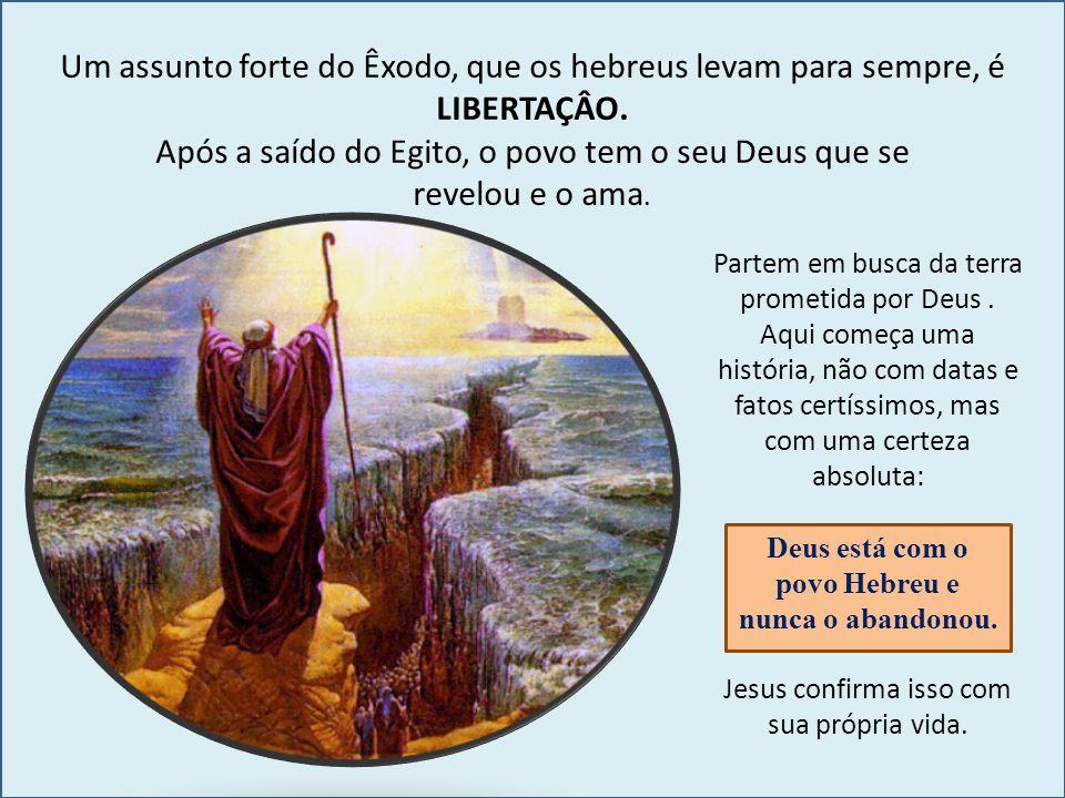 Um assunto forte do Êxodo, que os hebreus levam para sempre, é LIBERTAÇÂO. Após a saído do Egito, o povo tem o seu Deus que se revelou e o ama. Partem