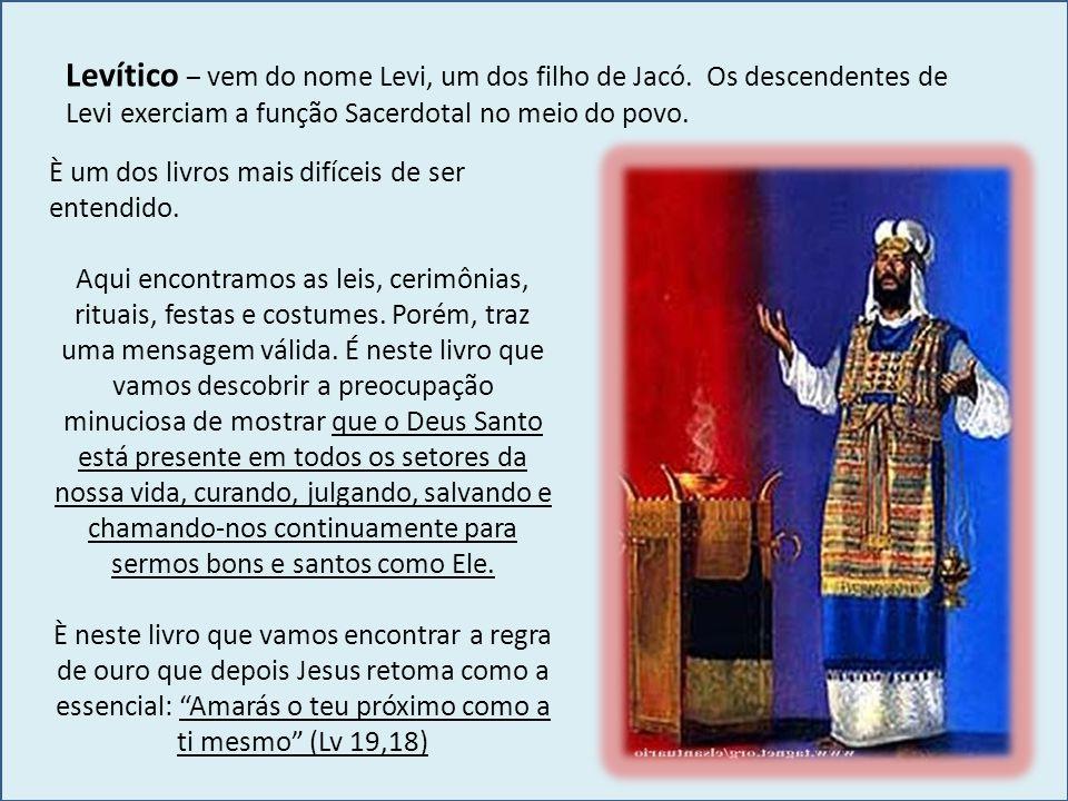Levítico – vem do nome Levi, um dos filho de Jacó. Os descendentes de Levi exerciam a função Sacerdotal no meio do povo. È um dos livros mais difíceis